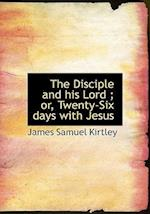 The Disciple and His Lord; Or, Twenty-Six Days with Jesus af James Samuel Kirtley