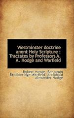 Westminster Doctrine Anent Holy Scripture af Robert Howie, Archibald Alexander Hodge, Benjamin Breckinridge Warfield
