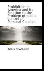 Prohibition in America and Its Relation to the Problem of Public Control of Personal Conduct af Arthur Newsholme