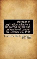 Methods of Legislation; A Lecture Delivered Before the University of London on October 25, 1911 af Courtenay Ilbert