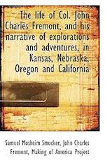 The Life of Col. John Charles Fremont, and His Narrative of Explorations and Adventures, in Kansas, af John Charles Fremont, Samuel Mosheim Smucker