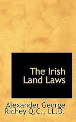 The Irish Land Laws af Alexander George Richey