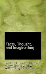 Facts, Thought, and Imagination; af Willard Higley Durham, Frederick Erastus Pierce, Henry Seidel Canby
