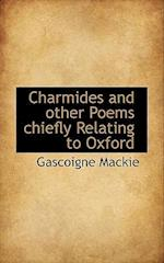 Charmides and Other Poems Chiefly Relating to Oxford af Gascoigne Mackie