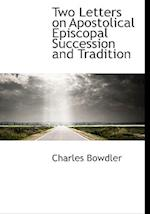 Two Letters on Apostolical Episcopal Succession and Tradition af Charles Bowdler
