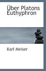Uber Platons Euthyphron af Karl Meiser