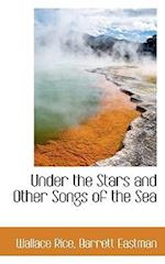Under the Stars and Other Songs of the Sea af Barrett Eastman, Wallace Rice