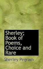 Sherley; Book of Poems, Choice and Rare af Sherley Pegram