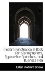 Modern Punctuation; A Book for Stenographers, Typewriter Operators, and Business Men af William Bradford Dickson