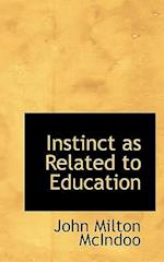 Instinct as Related to Education af John Milton Mcindoo