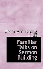Familiar Talks on Sermon Building af Oscar Armstrong Hills