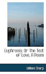 Euphrenia; Or the Test of Love, a Poem af William Sharp