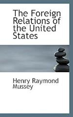 The Foreign Relations of the United States af Henry Raymond Mussey