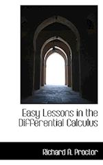 Easy Lessons in the Differential Calculus af Richard A. Proctor