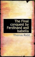 The Final conquest by Ferdinand and Isabella