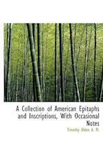 A Collection of American Epitaphs and Inscriptions, with Occasional Notes