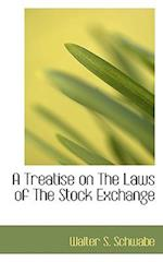 A Treatise on the Laws of the Stock Exchange af Walter S. Schwabe