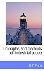 Principles and Methods of Industrial Peace af A. C. Pigou