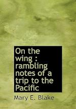 On the wing : rambling notes of a trip to the Pacific