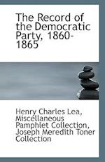 The Record of the Democratic Party, 1860-1865