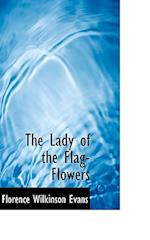 The Lady of the Flag-Flowers af Florence Wilkinson Evans