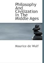 Philosophy and Civilization in the Middle Ages af Maurice de Wulf
