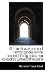 Old-Time Travel; Personal Reminiscences of the Continent Forty Years Ago Compared with Experiences O