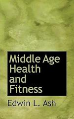 Middle Age Health and Fitness af Edwin L. Ash