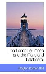The Lords Baltimore and the Maryland Palatinate. af Clayton Colman Hall
