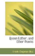 Queen Esther, and Other Poems af Frank Chapman Bliss