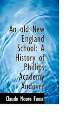 An Old New England School af Claude Moore Fuess