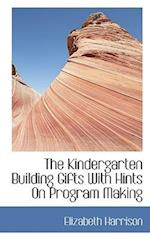 The Kindergarten Building Gifts with Hints on Program Making