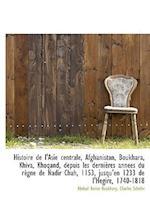 Histoire de L'Asie Centrale, Afghanistan, Boukhara, Khiva, Khoqand, Depuis Les Derni Res Ann Es Du R af Abdoul Kerim Boukhary, Charles Schefer