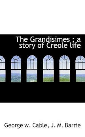 The Grandisimes : a story of Creole life