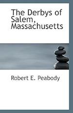 The Derbys of Salem, Massachusetts af Robert E. Peabody
