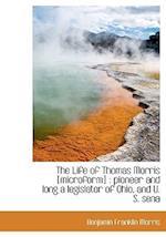 The Life of Thomas Morris [microform] : pioneer and long a legislator of Ohio, and U. S. sena