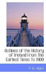 Outlines of the History of Ireland from the Earliest Times to 1900 af P. W. Joyce