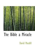 The Bible a Miracle af David Macdill