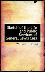 Sketch of the Life and Public Services of General Lewis Cass af William T. Young