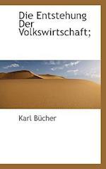 Die Entstehung Der Volkswirtschaft; af Karl Bcher, Karl Bucher