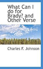 What Can I Do for Brady? and Other Verse af Charles F. Johnson