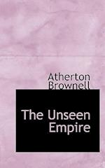 The Unseen Empire af Atherton Brownell