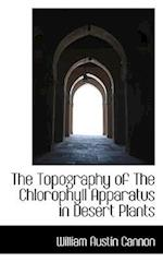 The Topography of the Chlorophyll Apparatus in Desert Plants af William Austin Cannon