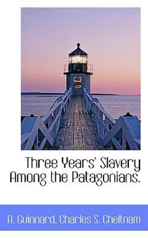 Three Years' Slavery Among the Patagonians.