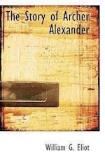 The Story of Archer Alexander af William G. Eliot