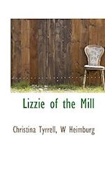 Lizzie of the Mill af Christina Tyrrell, W. Heimburg