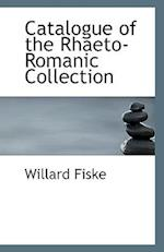 Catalogue of the Rhaeto-Romanic Collection af Willard Fiske