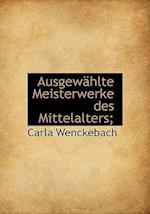 Ausgewahlte Meisterwerke Des Mittelalters;