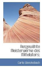 Ausgewahlte Meisterwerke Des Mittelalters; af Carla Wenckebach
