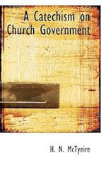A Catechism on Church Government